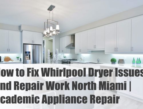 How to Fix Whirlpool Dryer Issues and Repair Work North Miami