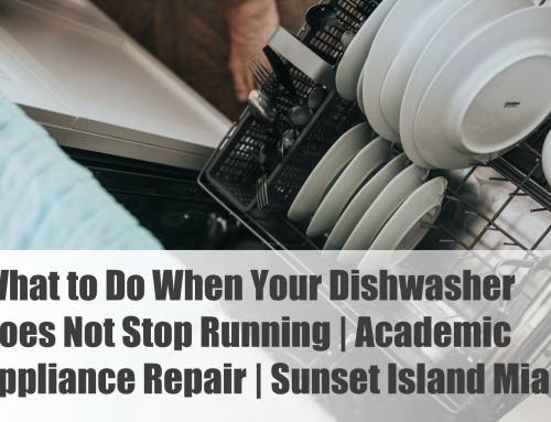 What to Do When Your Dishwasher Does Not Stop Running