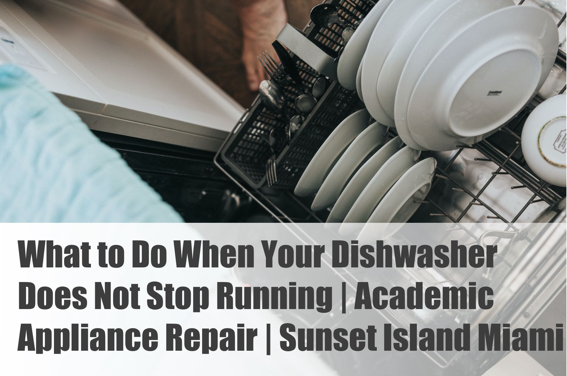 What to Do When Your Dishwasher Does Not Stop Running | Academic Appliance Repair | Sunset Island Miami