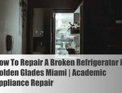 How To Repair A Broken Refrigerator in Golden Glades Miami