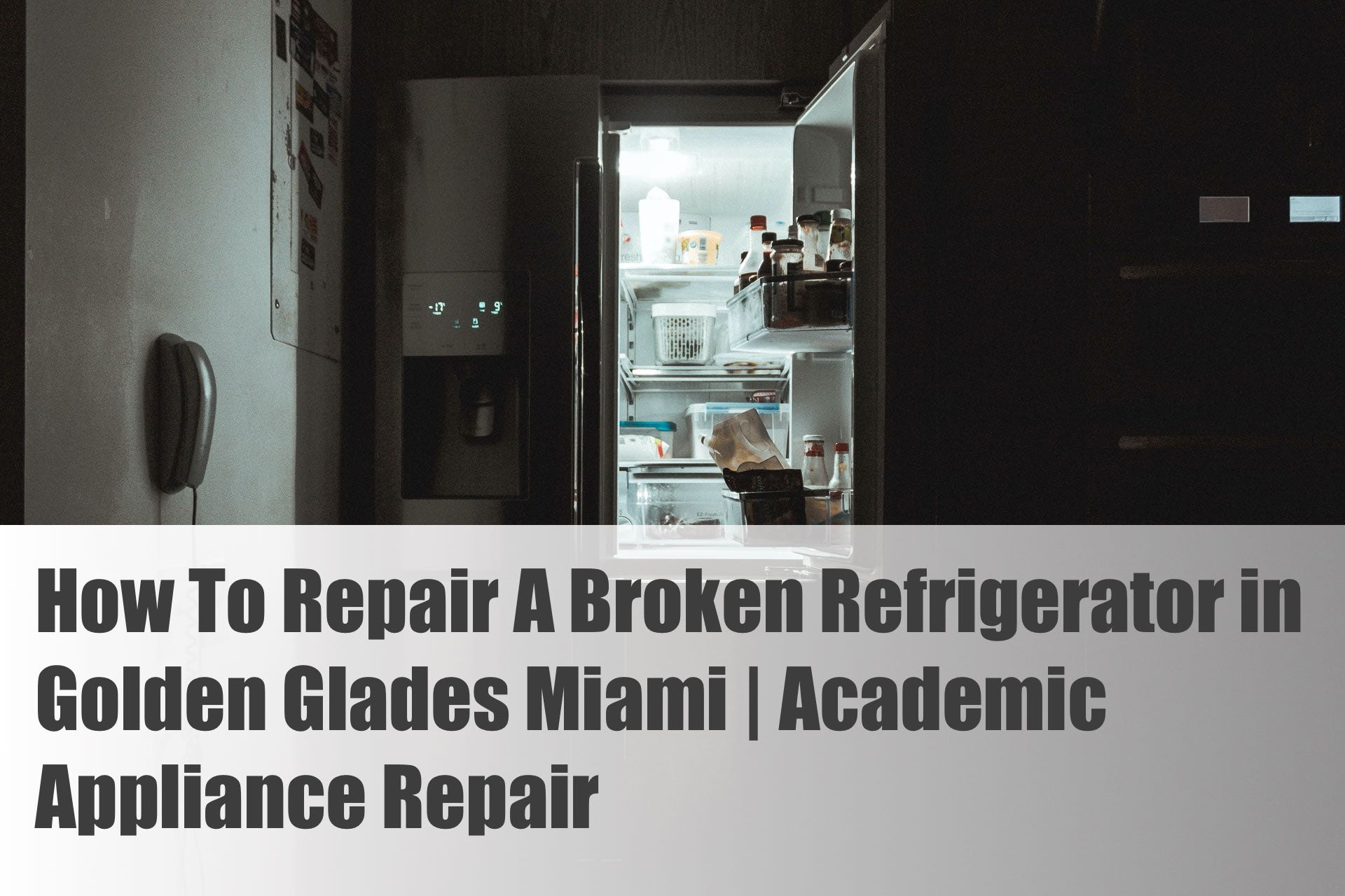 How To Repair A Broken Refrigerator in Golden Glades Miami | Academic Appliance Repair